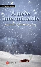 A neve interminable eBook by Agustín Fernández Paz