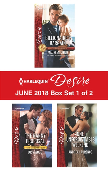 Harlequin Desire June 2018 - Box Set 1 of 2 - Billionaire's Bargain\The Nanny Proposal\One Unforgettable Weekend ekitaplar by Maureen Child,Andrea Laurence,Joss Wood