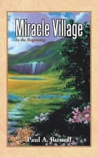 Miracle Village - In the Beginning ebook by Paul A. Russell