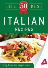 The 50 Best Italian Recipes: Tasty, fresh, and easy to make! ebook by Editors of Adams Media
