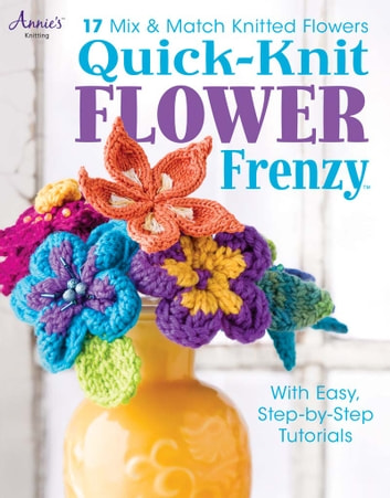 Quick-Knit Flower Frenzy ebook by Annie's