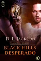 Black Hills Desperado ebook by D.L. Jackson