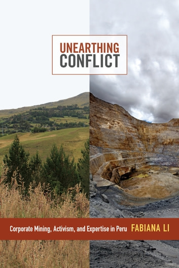 Unearthing Conflict - Corporate Mining, Activism, and Expertise in Peru ebook by Fabiana Li