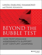 Beyond the Bubble Test - How Performance Assessments Support 21st Century Learning ebook by Linda Darling-Hammond,Frank Adamson