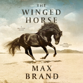 The Winged Horse - A Western Story audiobook by Max Brand