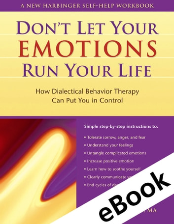 Don't Let Your Emotions Run Your Life - How Dialectical Behavior Therapy Can Put You in Control eBook by Scott A. Spradlin, MA