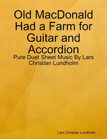Old MacDonald Had a Farm for Guitar and Accordion - Pure Duet Sheet Music By Lars Christian Lundholm ebook by Lars Christian Lundholm