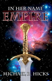 Empire (In Her Name, Book 4) ebook by Michael R. Hicks