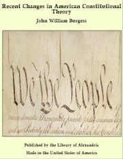 Recent Changes in American Constitutional Theory ebook by John William Burgess