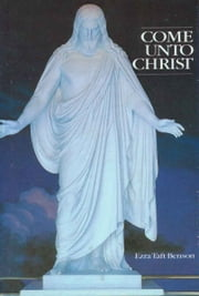 Come Unto Christ ebook by Ezra Taft Benson