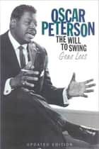 Oscar Peterson - The Will to Swing ebook by Gene Lees