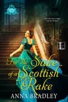 For the Sake of a Scottish Rake - A Friends to Lovers Highlander Romance eBook by Anna Bradley