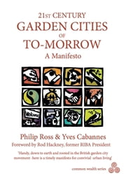 21st Century Garden Cities of To-Morrow - A Manifesto ebook by Philip Ross,Yves Cabannes
