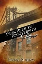 From Here to Fourteenth Street ebook by Diana  Rubino