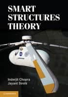 Smart Structures Theory ebook by Inderjit  Chopra,Jayant Sirohi