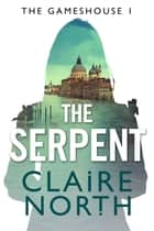The Serpent - Gameshouse Novella 1 ebook by Claire North