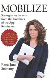 Mobilize - Strategies for Success from the Frontlines of the App Revolution ebook by Rana June Sobhany