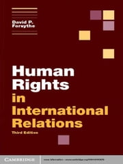 Human Rights in International Relations ebook by David P. Forsythe