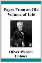 Pages From An Old Volume Of Life ebook by Oliver Wendell Holmes, Sr.