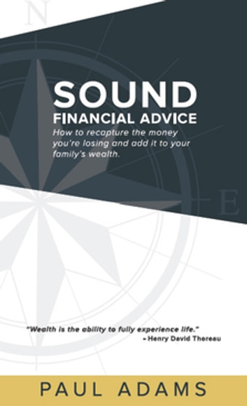 Sound Financial Advice - How to Recapture the Money you are Losing and Add it to Your Family's Wealth ebook by Paul Adams