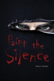 Paint the Silence ebook by Kevin Hunter