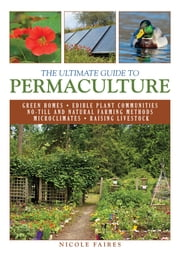 The Ultimate Guide to Permaculture ebook by Nicole Faires
