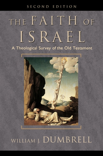 Faith of Israel, The - A Theological Survey of the Old Testament ebook by William J. Dumbrell