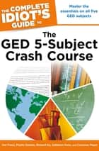 The Complete Idiot's Guide to the GED 5-Subject Crash Course ebook by Del Franz, Phyllis Dutwin, Richard Ku,...