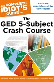 The Complete Idiot's Guide to the GED 5-Subject Crash Course ebook by Del Franz,Phyllis Dutwin