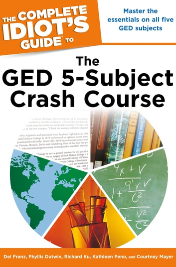 The Complete Idiot's Guide to the GED 5-Subject Crash Course ebook by Del Franz,Phyllis Dutwin,Richard Ku,Kathleen Peno,Courtney Mayer