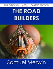 The Road Builders - The Original Classic Edition ebook by Samuel Merwin