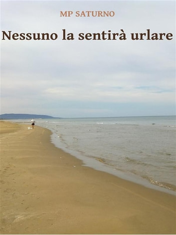 Nessuno la sentirà urlare ebook by Mp Saturno