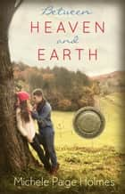 Between Heaven and Earth ebook by Michele Paige Holmes