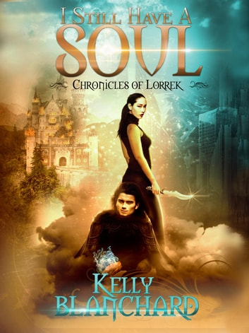 I Still Have a Soul - The Chronicles of Lorrek, #2 ebook by Kelly Blanchard
