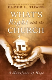 What's Right with the Church - A Manifesto of Hope ebook by Elmer L. Towns