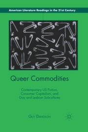 Queer Commodities - Contemporary US Fiction, Consumer Capitalism, and Gay and Lesbian Subcultures ebook by G. Davidson