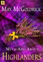 Much Ado About Highlanders ebook by May McGoldrick