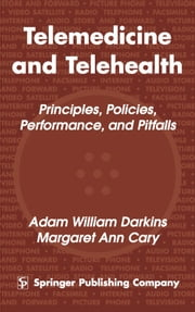 Telemedicine and Telehealth - Principles, Policies, Performances and Pitfalls ebook by Adam Darkins, MD, MPH, FRCS,Margaret Cary, MD, MBA, MPH
