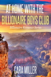 At Home with the Billionaire Boys Club - Billionaire Romance Series, #26 ebook by Cara Miller