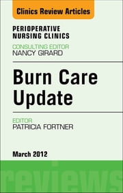 Burn Care Update, An Issue of Perioperative Nursing Clinics ebook by Patricia Fortner