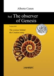 8ed The observer of Genesis: Large print - The science behind the Creation story ebook by Alberto Canen