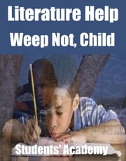 Literature Help: Weep Not, Child ebook by Students' Academy