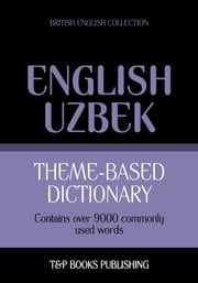 Theme-based dictionary British English-Uzbek - 9000 words ebook by Andrey Taranov