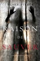Raison de Sauver (Un polar Avery Black – Tome 5) eBook by Blake Pierce