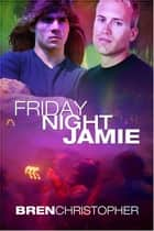 Friday Night Jamie ebook by Bren Christopher