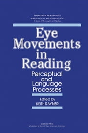 Eye Movements in Reading: Perceptual and Language Processes ebook by Rayner, Keith