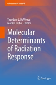 Molecular Determinants of Radiation Response ebook by