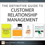 The Definitive Guide to Customer Relationship Management (Collection) ebook by V. Kumar,Richard Hammond,Herb Sorensen,Michael R. Solomon