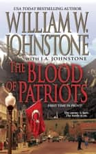 The Blood of Patriots ebook by William W. Johnstone,J.A. Johnstone