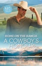 Home On The Ranch - A Cowboy's Honour/Claiming the Rancher's Heart/The Cowboy's Second Chance/A Rancher's Honour ebook by Cindy Kirk, Christyne Butler, Ann Roth